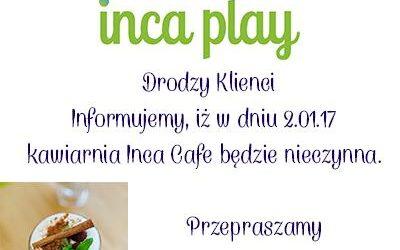 2.01.17 – Kawiarnia Inca Cafe zamknięta