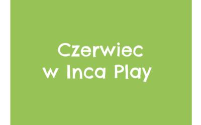 Czerwiec w Inca Play