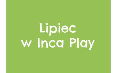 Lipiec w Inca Play