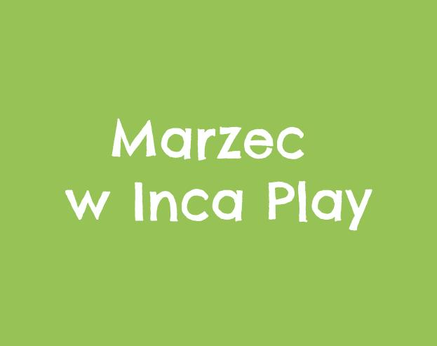 Marzec w Inca Play