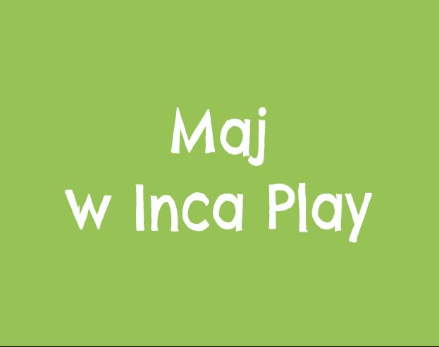 Maj w Inca Play
